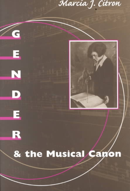 Gender and the Musical Canon By Citron, Marcia J.